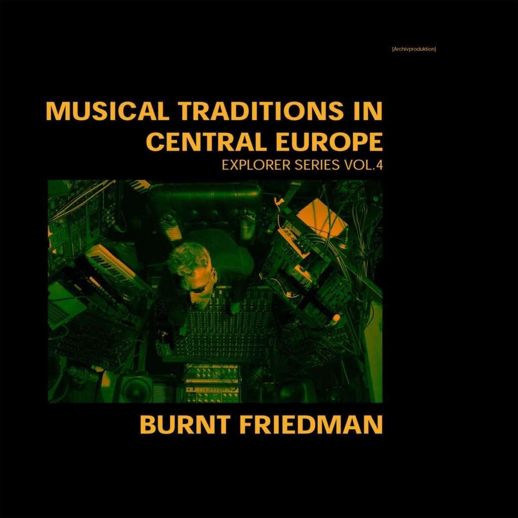 """Burnt Friedman veröffentlicht sein Album """"Musical Traditions in Central Europe""""."""