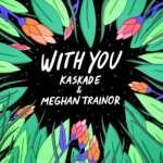 """Kaskade und Meghan Trainor veröffentlichen ihre gemeinsame Single """"With You""""."""