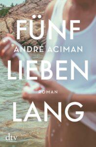 """André Aciman """"Fünf Lieben lang"""" – Platz 11 in unserem Jahresrückblick der besten Bücher für 2019"""